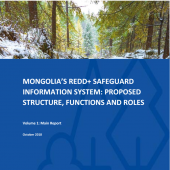 Mongolia`s REDD+ Safeguard Information System: Proposed Structure, Functions and Roles                Volume 1: Main report